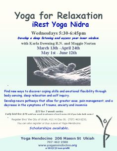 Ukiah, CA iRest Yoga Nidra with Karla Downing R.N. and Maggie Norton is a guided relaxation and meditation taught either lying down or seated comfortably. Suitable for anyone who may be tired, stressed, dealin… Click flyer for more >>