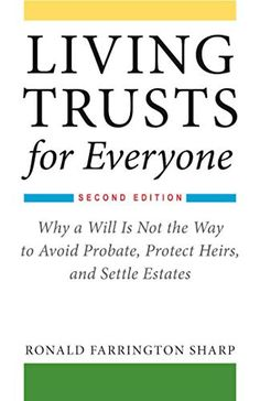 Free eBook Living Trusts for Everyone: Why a Will Is Not the Way to Avoid Probate, Protect Heirs, and Settle Estates (Second Edition) Author Ronald Farrington Sharp Setting Up A Trust, Emergency Binder, Emergency Preparedness, Survival, When Someone Dies, Last Will And Testament, Funeral Planning, Law Books, Letter Form