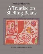 A Treatise on Shelling Beans by Wiesław Myśliwski, translated from the Polish by Bill Johnston