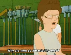 She doesn't understand the way men think either. | 21 Reasons Why Peggy Hill Is An Inspiration To Womankind