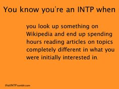 Basically me whenever I am on the internet. I was supposed to be doing a paper and then French hw and I ended up looking up personality type tests...and yeah.