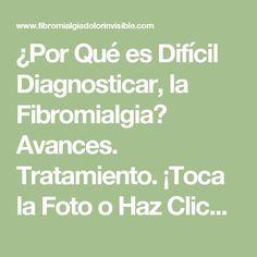 ¿Por Qué es Difícil Diagnosticar, la Fibromialgia? Avances. Tratamiento. ¡Toca la Foto o Haz Click, y Lee el Post! | Fibromialgia, Dolor Invisible®