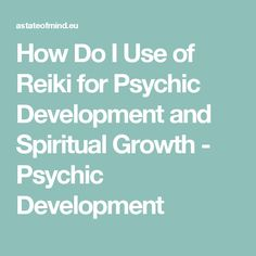 How Do I Use of Reiki for Psychic Development and Spiritual Growth - Psychic Development