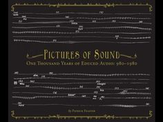 Pictures of Sound: One Thousand Years of Educed Audio: 980-1980