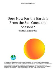The main idea of these lessons is to gather empirical evidence that shatters the misconception many people hold that when we are closer to the Sun it is summer and when we are farther away from the Sun it is winter. NGSS and Math Common Core Standards integrate to help students reach the accurate conclusion.