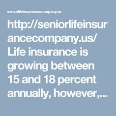 http://seniorlifeinsurancecompany.us/  Life insurance is growing between 15 and 18 percent annually, however, it is expected that this percentage will increase to the acceptance that is having Micro-insurance in population segments with fewer resources in the country, get insurance now.