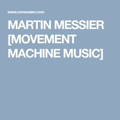 MARTIN MESSIER [MOVEMENT MACHINE MUSIC]