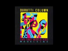 ▶ Durutti Column - Lips That Would Kiss - YouTube
