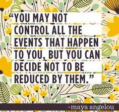 Você não controla tudo o que lhe acontece. Mas, você pode decidir não se deixar reduzir por elas.