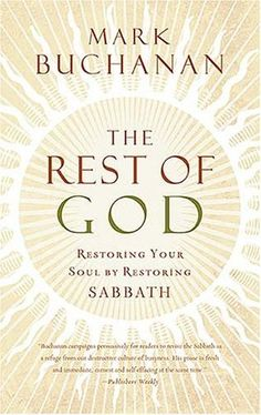 The Rest of God: Restoring Your Soul by Restoring Sabbath by Mark Buchanan. Nonfiction | Christian
