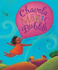 Chavela and the Magic Bubble, by Monica Brown. Bilingual book in Spanish and English