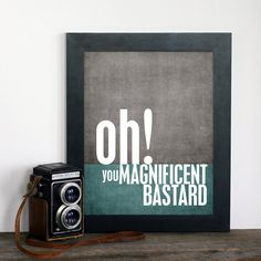Magnificent Bastard Fathers Day Gift Charcoal Gray and Teal Blue- Silly Funny Quote Modern Print Grey Teal Blue - For Him. $15.00, via Etsy.