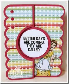 Better Days …. created by Frances Byrne using Sizzix Circle #4 Card Framelits and stamps from Riley and Company