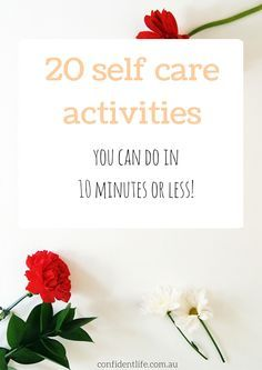 20 self care activities you can do in 10 mins or less http://confidentlife.com.au/20-quick-self-care-activities-can-10-mins-less/