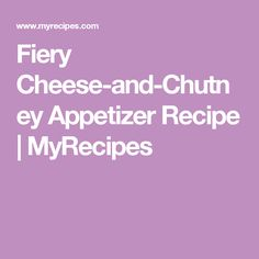 Fiery Cheese-and-Chutney Appetizer Recipe | MyRecipes
