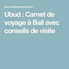 Ubud : Carnet de voyage à Bali avec conseils de visite Bali Lombok, Voyage Bali, Bali Travel, Bali Trip, Trips, France, Spaces, Travel Inspiration, Advice
