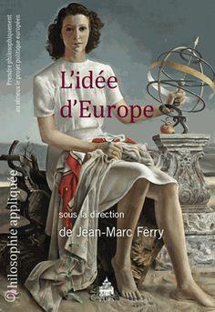 L'idée d'Europe. Prendre philosophiquement au sérieux le projet politique européen - Jean-Marc Ferry