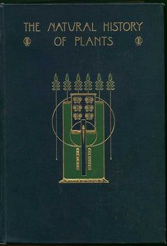 Talwin Morris - designer 1865 - 1911 The Natural History of Plants