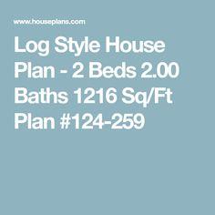 Log Style House Plan - 2 Beds 2.00 Baths 1216 Sq/Ft Plan #124-259