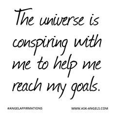 """""""The universe is conspiring with me to help me reach my goals.""""  #angelaffirmations"""