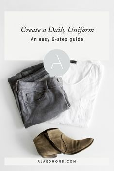 How to Create a Daily Uniform in 6 easy steps. Learn more about how to streamline your style with a capsule wardrobe at ajaedmond.com/capsule