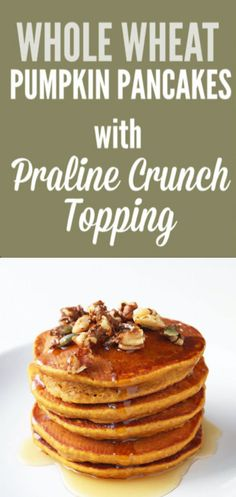 Whole Wheat Pumpkin Pancakes with Praline Crunch Topping - A healthy ...