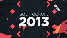 Demo 2013 titles by Seth Eckert. Collective of work I have done over the past year