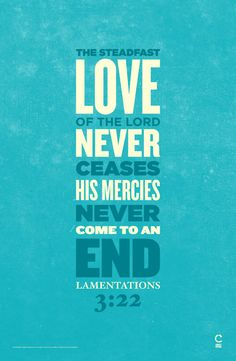 Lamentations (ESV) - The steadfast love of the Lord never ceases; His mercies never come to an end Scripture Verses, Bible Quotes, Me Quotes, Scripture Images, Bible Scriptures, Quotable Quotes, The Words, Lamentations, Psalms