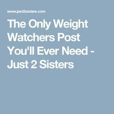 The Only Weight Watchers Post You'll Ever Need - Just 2 Sisters