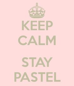 Keep Calm ad Stay Pastel