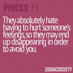 Pisces: They Absolutely Hate Having To Hurt Someone's Feelings, So They May End Up Disappearing In Order To Avoid You. (This Is So True) Pisces Traits, Pisces And Aquarius, Pisces Love, Astrology Pisces, Pisces Quotes, Zodiac Signs Pisces, Pisces Woman, Astrology Signs, Zodiac Facts