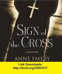 Sign of the Cross A Collins-Burke Mystery, Book 1 Audible Audio Edition Anne Emery, Christian Rummel ,   ,  , ASIN: B0087X9X1E , tutorials , pdf , ebook , torrent , downloads , rapidshare , filesonic , hotfile , megaupload , fileserve