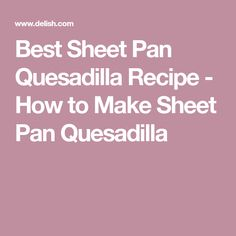 Best Sheet Pan Quesadilla Recipe - How to Make Sheet Pan Quesadilla