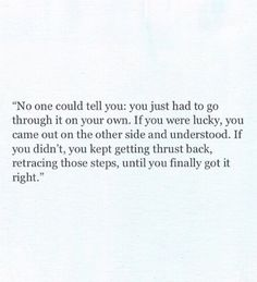 If you were lucky, you came out on the other side and understood.