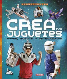 crea tus juguetes, naves, robots y astronautas-diego ronzoni-9788467745313