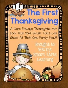 The First Thanksgiving Cloze Passage Art BookFrom Smart Tarts Learning--------------------------------------------------------------------------------Your Smart Tarts will be thrilled to retell the story of America's First Thanksgiving with this creative cloze passage art book.
