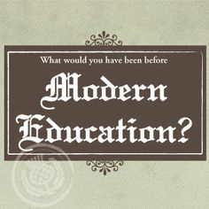 What Would You Have Been Before Modern Education?