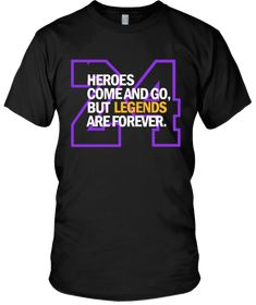 """""""Heroes Come and Go But Legends are Forever"""" Share your passion with this awesome Kobe Bryant inspired Shirts! Quantities are limited and will only be available for a few days, so get yours today! Click here to get one: http://teecity.com/legendsare4ever?t1=pinterest"""
