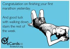 Running Humor #88: Congratulations on finishing your first marathon yesterday. And good luck walking down stairs the rest of the week.