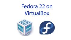 How to Install Fedora 22 & Guest Additions on Virtual Box 2016