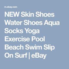 NEW Skin Shoes Water Shoes Aqua Socks Yoga Exercise Pool Beach Swim Slip On Surf | eBay