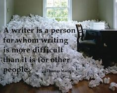 a write is a person for whom writing is more difficult than it is for other people Thomas Mann