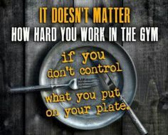 Sorry of my life.  You can't outwork bad nutrition!