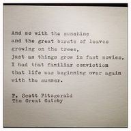 """""""And so with the sunshine and the great bursts of leaves growing on the trees, just as things grow in fast movies, I had that familiar conviction that life was beginning over again with the summer."""""""