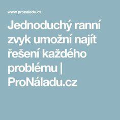 Jednoduchý ranní zvyk umožní najít řešení každého problému | ProNáladu.cz