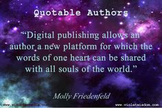 """Quotable Authors: Molly Friedenfeld; """"Digital publishing allows an author a new platform for which the words of one heart can be shared with all souls of the world."""" -- Molly Friedenfeld"""