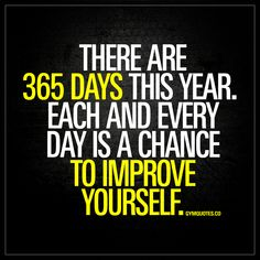 """""""There are 365 days this year. Each and every day is a chance to improve yourself."""" - Every single day is a chance for you to improve yourself. Take that chance. Make the most out of each day and make sure you work hard to become better! #doit #improve #g"""