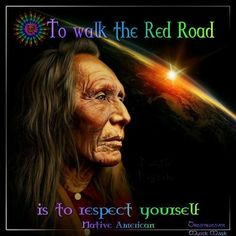 To walk the Red Road is to respect yourself