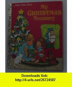 My Christmas Treasury (Little Golden Readers) (9780307602398) Kathryn Jackson, Christina Rossetti, Elizabeth Madox Roberts, Florence Page Jaques, Phillips Brooks, Gale Wiersum, Sylvia Emrich , ISBN-10: 0307602397  , ISBN-13: 978-0307602398 ,  , tutorials , pdf , ebook , torrent , downloads , rapidshare , filesonic , hotfile , megaupload , fileserve