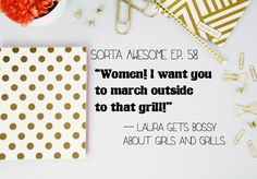 Ep. 58 Grill it, girls! — Sorta Awesome